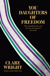 Maggie MacKellar reviews 'You Daughters of Freedom: The Australians who won the vote and inspired the world' by Clare Wright