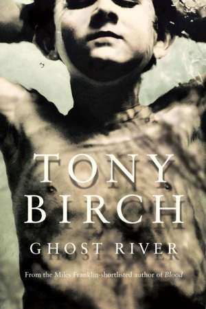 Luke Horton reviews 'Ghost River' by Tony Birch