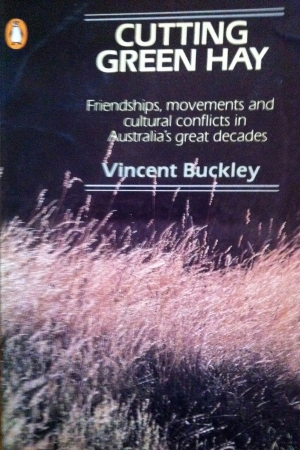 Brian Matthews reviews 'Cutting Green Hay: Friendships, movements and cultural conflicts in Australia's great decades' by Vincent Buckley