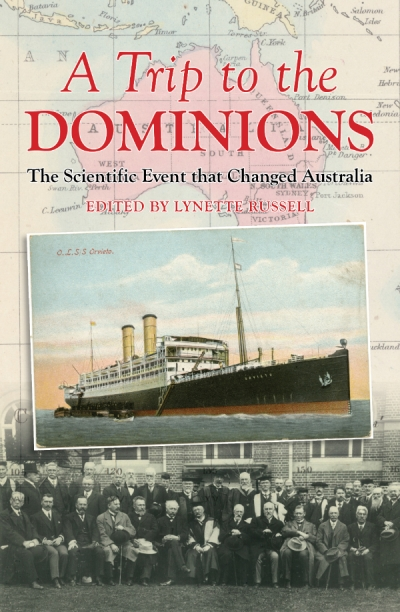 Diane Stubbings reviews 'A Trip to the Dominions: The scientific event that changed Australia' edited by Lynette Russell