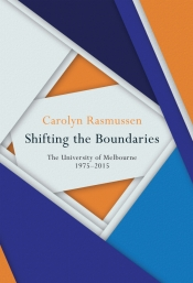 Kate Murphy reviews 'Shifting the Boundaries: The University of Melbourne 1975–2015' by Carolyn Rasmussen