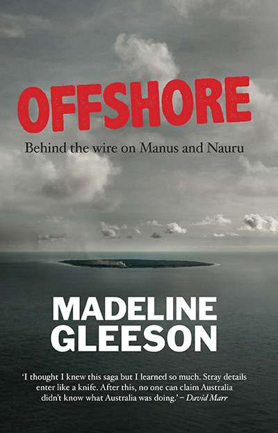 Peter Mares reviews 'Offshore: Behind the wire on Manus and Nauru' by Madeline Gleeson