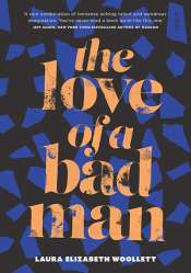 Dina Ross reviews 'The Love of a Bad Man' by Laura Elizabeth Woollett