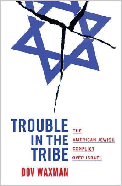 Ilana Snyder reviews 'Trouble in the Tribe: The American Jewish conflict over Israel' by Dov Waxman