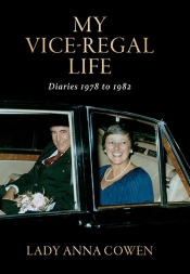 Susan Magarey reviews 'My Vice-Regal Life: Diaries 1978 to 1982' by Lady Anna Cowen