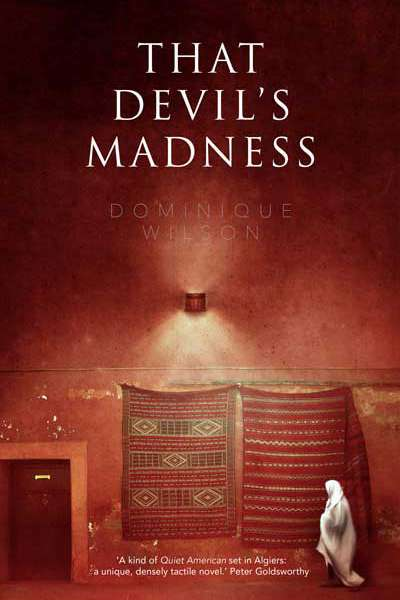 Marie O'Rourke reviews 'That Devil's Madness' by Dominique Wilson