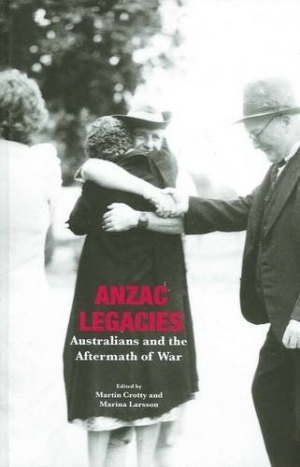 Alistair Thomson reviews 'Anzac Legacies' edited by Martin Crotty and Marina Larsson