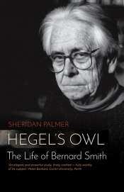 Ian Donaldson reviews 'Hegel's Owl: The life of Bernard Smith' by Sheridan Palmer