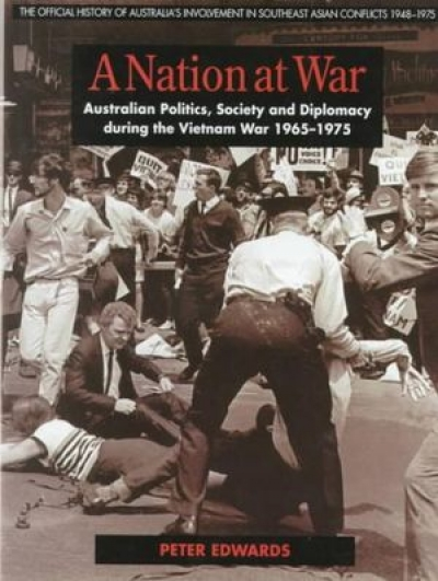 Peter Pierce reviews 'A Nation at War: Australian politics, society and diplomacy during the Vietnam War, 1965–1975' by Peter Edwards