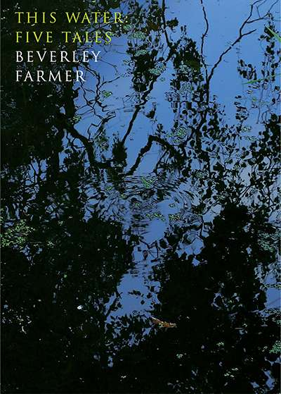 Anna MacDonald reviews 'This Water: Five tales' by Beverley Farmer