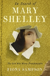 Geordie Williamson reviews 'In Search of Mary Shelley: The girl who wrote Frankenstein' by Fiona Sampson