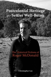 Robin Gerster reviews 'Postcolonial Heritage and Settler Well-Being: The historical fictions of Roger Mcdonald' by Christopher Lee