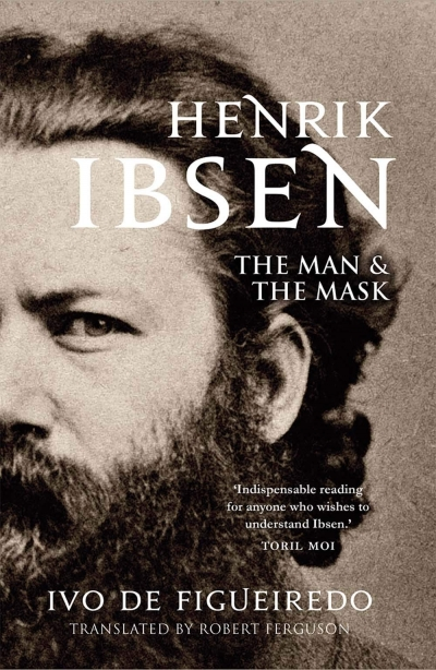 Kári Gíslason reviews 'Henrik Ibsen: The man and the mask' by Ivo de Figueiredo, translated by Robert Ferguson
