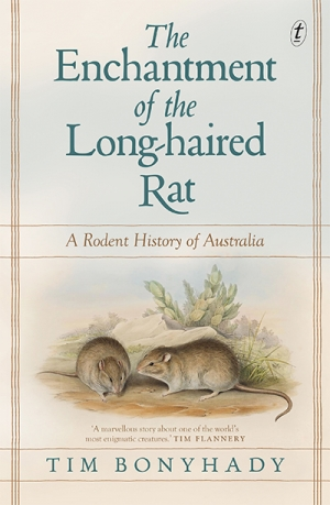 Libby Robin reviews 'The Enchantment of the Long-haired Rat: A rodent history of Australia' by Tim Bonyhady