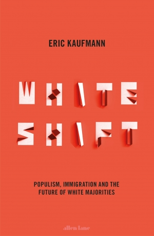 Simon Tormey reviews 'Whiteshift: Populism, immigration, and the future of white majorities' by Eric Kaufmann