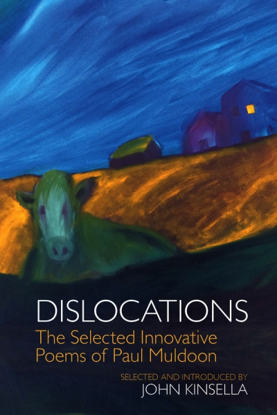 James Jiang reviews 'Dislocations: The selected innovative poems of Paul Muldoon' edited by John Kinsella