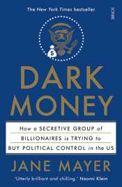 James McNamara reviews 'Dark Money: The hidden history of the billionaires behind the rise of the radical right' by Jane Mayer