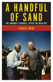 Timothy Neale reviews 'A Handful of Sand: The Gurindji struggle, after the walk-off' by Charlie Ward