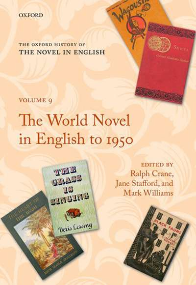Paul Giles reviews 'The Oxford History of the Novel in English: Volume 9: The world novel in English to 1950' edited by Ralph Crane, Jane Stafford, and Mark Williams