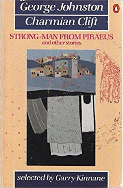 Beverley Farmer reviews 'Strong-man from Piraeus and other stories' by George Johnston and Charmian Clift and 'The World of Charmian Clift' by Charmian Clift