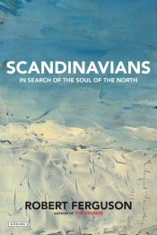 Kári Gíslason reviews 'Scandinavians: In search of the soul of the North' by Robert Ferguson