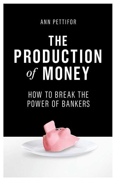Adrian Walsh reviews 'The Production of Money: How to break the power of bankers' by Ann Pettifor