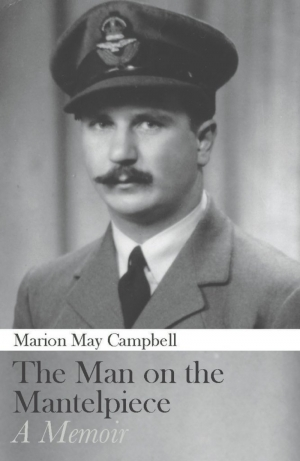 Francesca Sasnaitis reviews 'The Man on the Mantelpiece: A memoir' by Marion May Campbell
