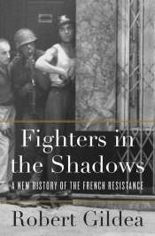 Peter Monteath reviews 'Fighters in the Shadows: A new history of the French Resistance' by Robert Gildea