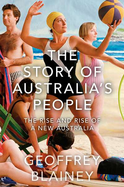 Brian Matthews reviews 'The Story of Australia's People: The rise and rise of a New Australia' by Geoffrey Blainey
