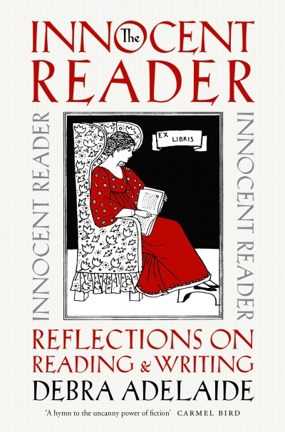 Susan Sheridan reviews 'The Innocent Reader: Reflections on reading and writing' by Debra Adelaide and 'Wild About Books: Essays on books and writing' by Michael Wilding