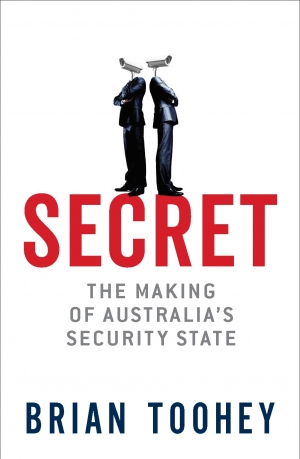 Kieran Pender reviews 'Secret: The making of Australia's security state' by Brian Toohey