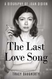 Kevin Rabalais reviews 'The Last Love Song: A biography of Joan Didion' by Tracy Daugherty