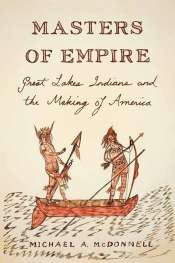 Glenn Moore reviews 'Masters of Empire: Great Lakes Indians and the making of America' by Michael A. McDonnell