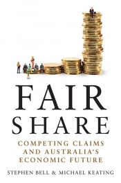 Richard Walsh reviews 'Fair Share: Competing claims and Australia's economic future' by Stephen Bell and Michael Keating