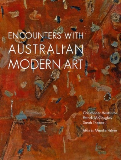 Daniel Thomas reviews 'Encounters with Australian Modern Art' by Christopher Heathcote, Patrick McCaughey and Sarah Thomas