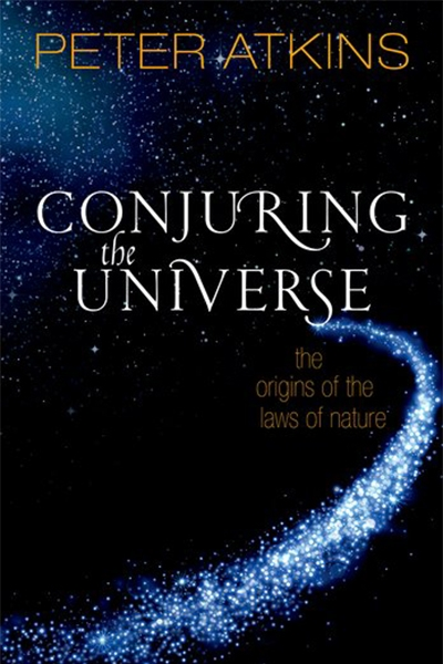 Robyn Williams reviews 'Conjuring the Universe: The origins of the laws of nature' by Peter Atkins