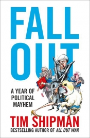 Ross McKibbin reviews 'Fall Out: A year of political mayhem' by Tim Shipman
