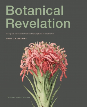 Danielle Clode reviews 'Botanical Revelation: European encounters with Australian plants before Darwin' by David J. Mabberley