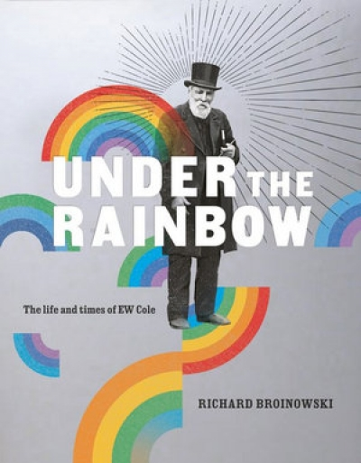 Jim Davidson reviews 'Under the Rainbow: The life and times of E.W. Cole' by Richard Broinowski