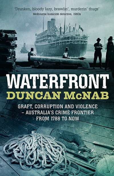 Simon Caterson reviews 'Waterfront: Graft, Corruption and Violence: Australia's crime frontier from 1788 to now' by Duncan McNab