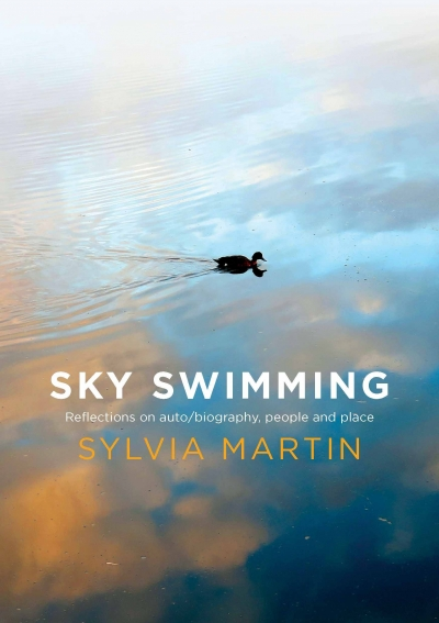 Sarah Walker reviews 'Sky Swimming: Reflection on auto/biography, people and place' by Sylvia Martin