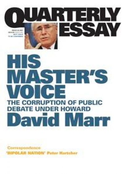 Patrick Allington reviews 'His Master's Voice: The corruption of public debate under Howard (Quarterly Essay 26)' by David Marr