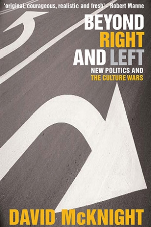 Guy Rundle reviews 'Beyond Right and Left: New politics and the culture wars' by David McKnight