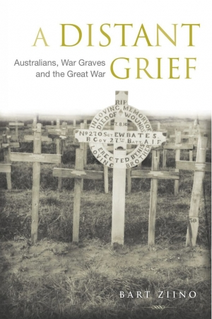 Ken Inglis reviews 'A Distant Grief: Australians, war graves and the Great War' by Bart Ziino