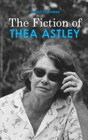 Kerryn Goldsworthy reviews 'The Fiction of Thea Astley' by Susan Sheridan