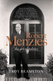 Michael Sexton reviews 'Robert Menzies: The art of politics' by Troy Bramston