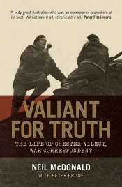 Kevin Foster review 'Valiant For Truth: The life of Chester Wilmot, war correspondent' by Neil McDonald with Peter Brune