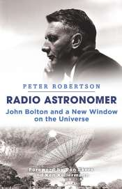 Robyn Williams reviews 'Radio Astronomer: John Bolton and a new window on the universe' by Peter Robertson