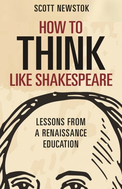 David McInnis reviews 'How to Think Like Shakespeare: Lessons from a Renaissance education' by Scott Newstok