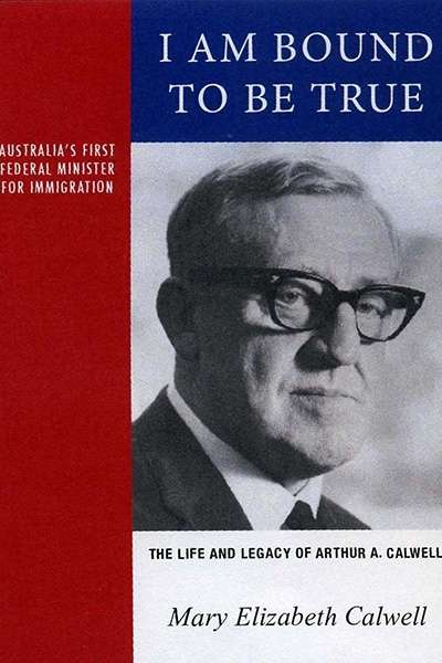 Lyndon Megarrity reviews 'I Am Bound to be True: The Life and Legacy of Arthur A. Calwell, 1896–1973' by Mary Elizabeth Calwell